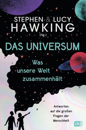 Das Universum. Was unsere Welt zusammenhält. Antworten auf die großen Fragen der Menschheit.