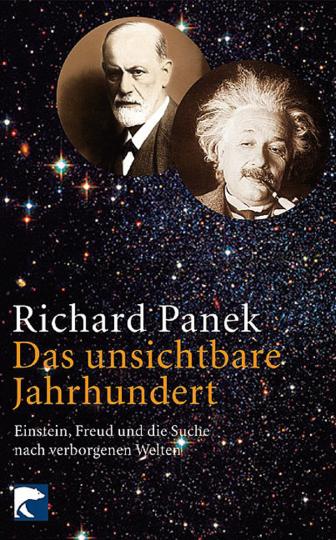 Das unsichtbare Jahrhundert. Einstein, Freud und die Suche nach verborgenen Welten.