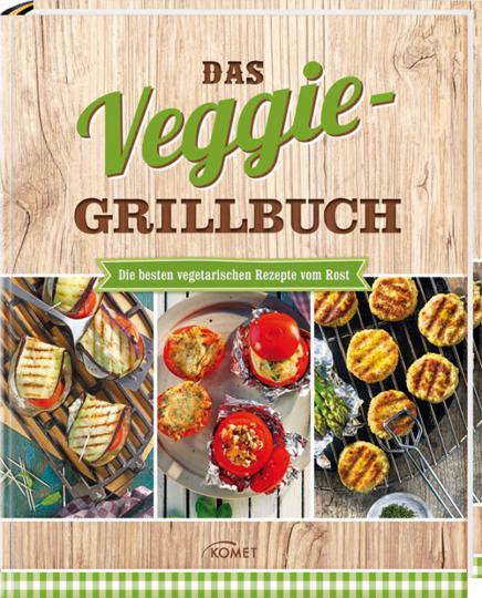 Das Veggie-Grillbuch: Die besten vegetarischen Rezepte vom Rost.
