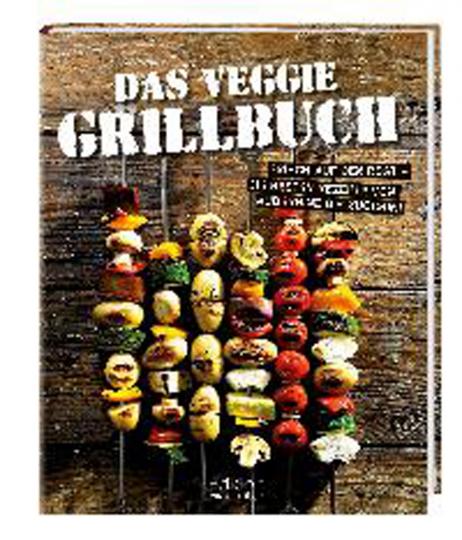 Das Veggie Grillbuch. Frisch auf den Rost - Die besten Rezepte von Aubergine bis Zucchini.