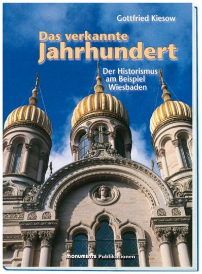Das verkannte Jahrhundert. Der Historismus am Beispiel Wiesbadens.