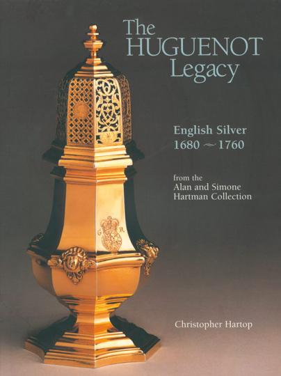 Das Vermächtnis der Hugenotten: Englisches Silber 1680-1760 aus der Sammlung Alan und Simone Hartman.