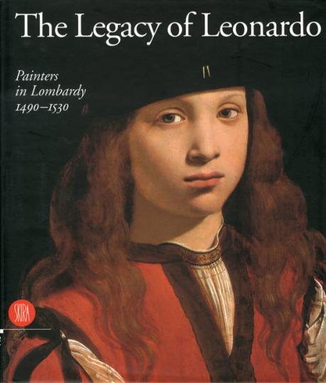 Das Vermächtnis Leonardos. Lombardische Maler 1490-1530. The Legacy of Leonardo Painters in Lombardy.