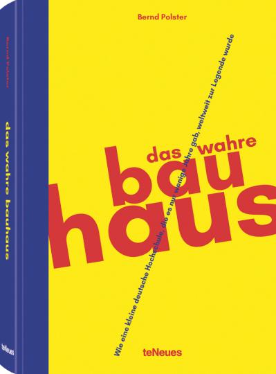 Das wahre Bauhaus. Wie eine kleine deutsche Schule, die es nur wenige Jahre gab, weltweit zur Legende wurde.