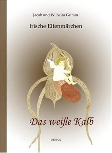 Das weiße Kalb. Ein irisches Elfenmärchen. Von Jacob und Wilhelm Grimm.