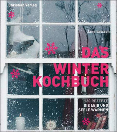 Das Winterkochbuch. 120 Rezepte, die Leib und Seele wärmen.