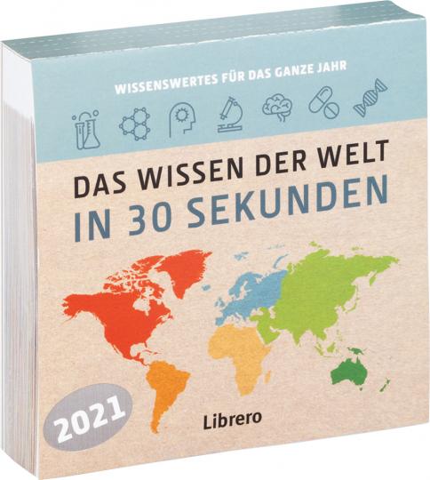 Das Wissen der Welt in 30 Sekunden. 365 x Wissenswertes für jeden Tag. Kalender 2021.