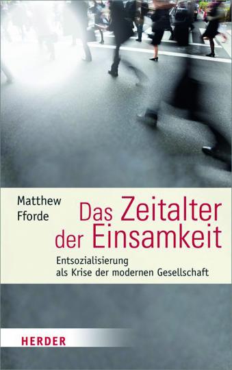 Das Zeitalter der Einsamkeit. Entsozialisierung als Krise der Postmoderne.