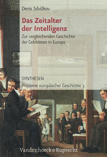 Das Zeitalter der Intelligenz. Zur vergleichenden Geschichte der Gebildeten in Europa bis zum Ersten Weltkrieg.