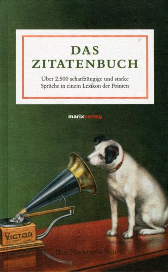 Das Zitatenbuch. Über 2.500 scharfzüngige und starke Sprüche in einem Lexikon der Pointen.