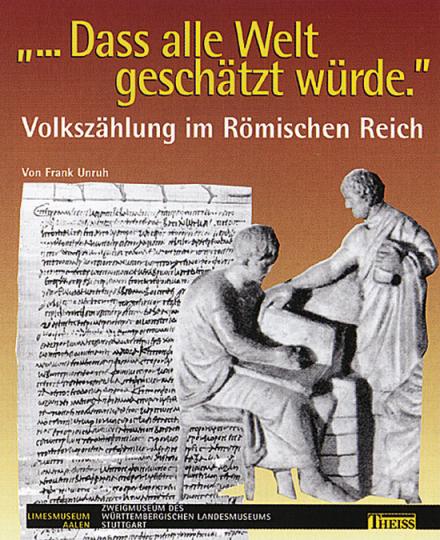 »... Dass alle Welt geschätzt würde.« Volkszählung im Römischen Reich