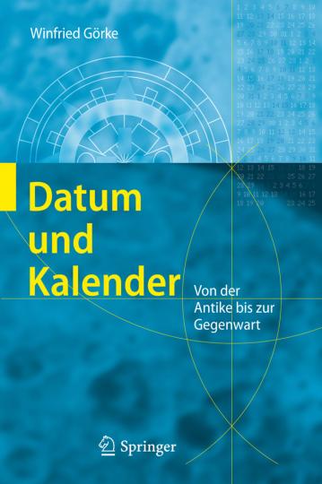 Datum und Kalender. Von der Antike bis zur Gegenwart.
