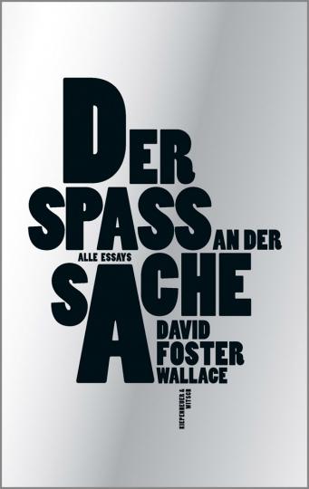 David Foster Wallace. Der Spaß an der Sache. Alle Essays.