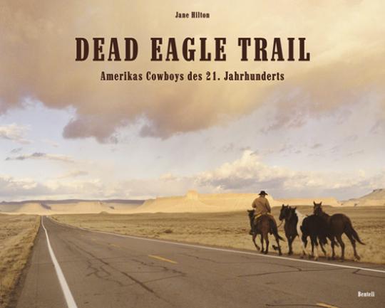 Dead Eagle Trail. Amerikas Cowboys des 21. Jahrhunderts.