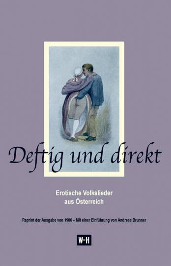 Deftig und direkt - Erotische Volkslieder aus Österreich.