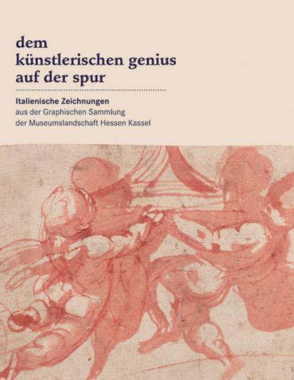 Dem künstlerischen Genius auf der Spur. Italienische Zeichnungen aus der Graphischen Sammlung der Museumslandschaft Hessen Kassel.