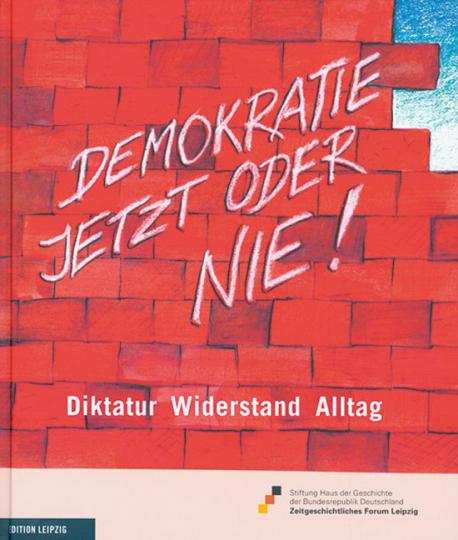 Demokratie. Jetzt oder nie! Diktatur. Widerstand. Alltag.