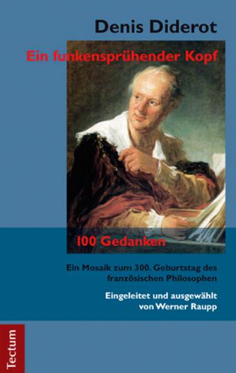 Denis Diderot. Ein funkensprühender Kopf. 100 Gedanken.