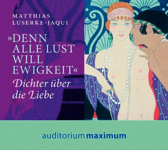 Denn alle Lust will Ewigkeit. Dichter über die Liebe. CD.