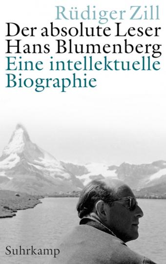 Der absolute Leser. Hans Blumenberg. Eine intellektuelle Biographie.