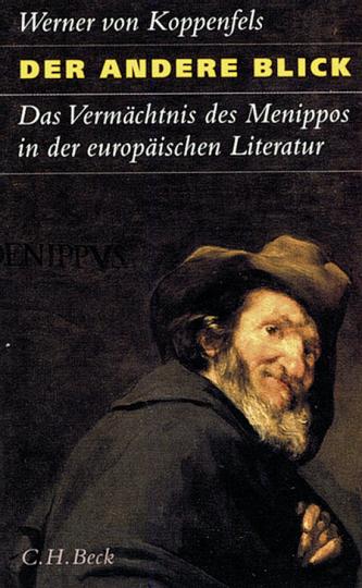 Der andere Blick. Das Vermächtnis des Menippos in der europäischen Literatur.