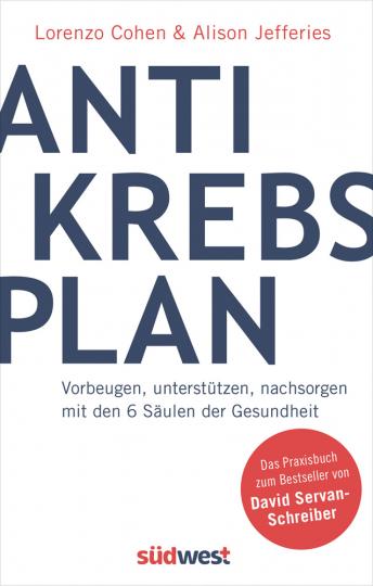 Der Anti-Krebs-Plan. Vorbeugen, unterstützen, nachsorgen mit den 6 Säulen der Gesundheit.