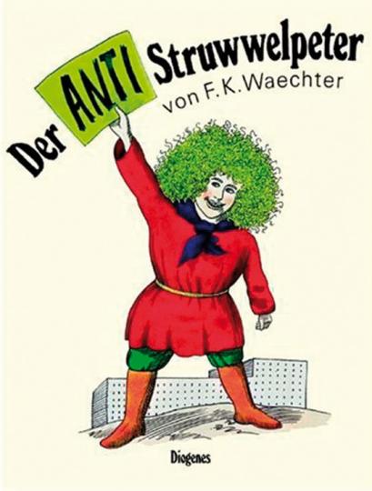 Der Anti-Struwwelpeter oder listige Geschichten und knallige Bilder.