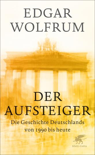 Der Aufsteiger. Eine Geschichte Deutschlands von 1990 bis heute.