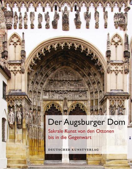 Der Augsburger Dom. Sakrale Kunst von den Ottonen bis in die Gegenwart.