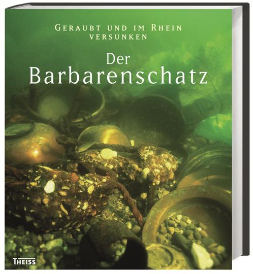 Der Barbarenschatz. Geraubt und im Rhein versunken.