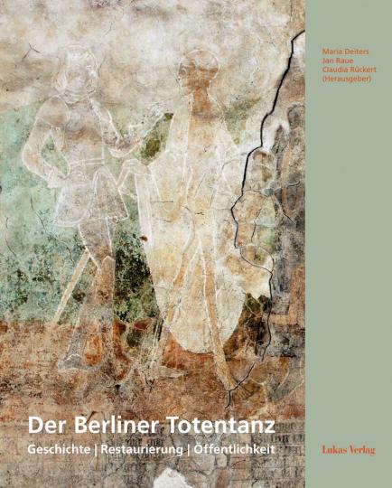 Der Berliner Totentanz. Geschichte, Restaurierung, Öffentlichkeit.