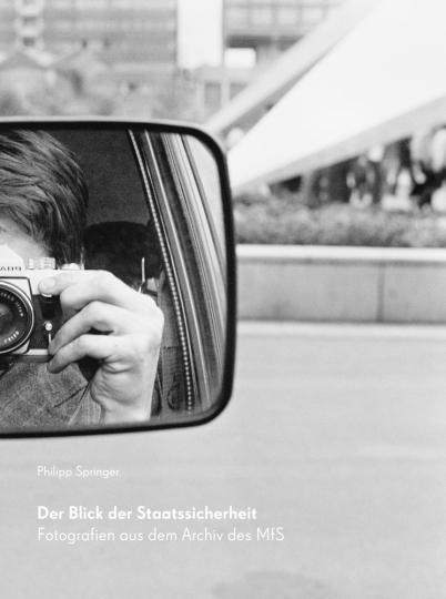 Der Blick der Staatssicherheit. Fotografien aus dem Archiv des MfS.