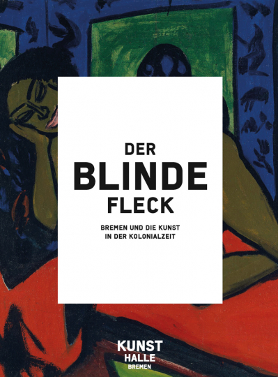 Der blinde Fleck. Bremen und die Kunst in der Kolonialzeit.
