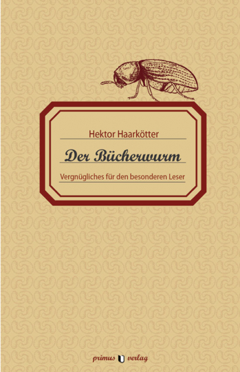 Der Bücherwurm. Vergnügliches für den besonderen Leser.