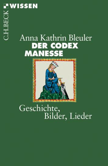 Der Codex Manesse. Geschichte, Bilder, Lieder.