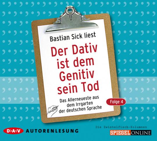 Der Dativ ist dem Genitiv sein Tod. Folge 4. Das Allerneueste aus dem Irrgarten der deutschen Sprache. 2 CDs.