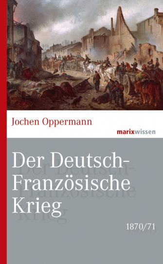 Der Deutsch-Französische Krieg. 1870/71.