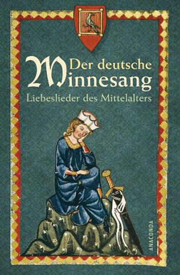 Der deutsche Minnesang. Liebeslieder des Mittelalters.