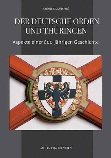 Der Deutsche Orden und Thüringen. Aspekte einer 800-jährigen Geschichte.