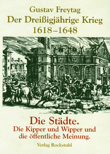 Der Dreißigjährige Krieg - Band 2: Die Städte, Die Kipper und Wipper und die öffentliche Meinung