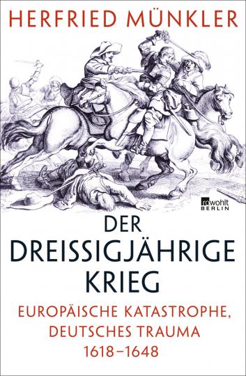 Der Dreißigjährige Krieg. Europäische Katastrophe, deutsches Trauma 1618-1648.