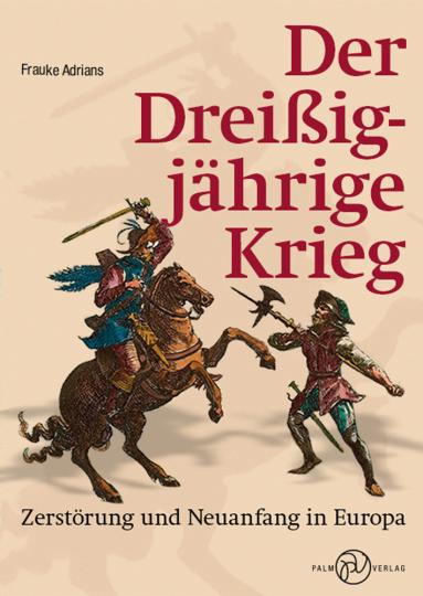 Der Dreißigjährige Krieg. Zerstörung und Neuanfang in Europa.