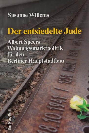 Der entsiedelte Jude. Albert Speers Wohnungsmarktpolitik für den Berliner Hauptstadtbau.