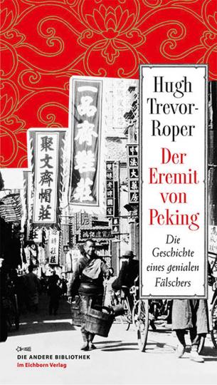 Der Eremit von Peking. Die Geschichte eines genialen Fälschers.