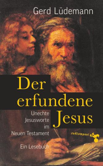 Der erfundene Jesus. Unechte Jesusworte im Neuen Testament.
