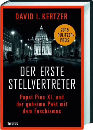 Der erste Stellvertreter. Papst Pius XI. und der geheime Pakt mit dem Faschismus.