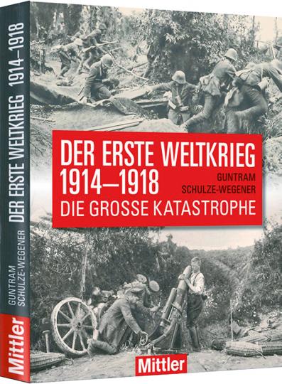 Der Erste Weltkrieg 1914-1918. Die große Katastrophe.