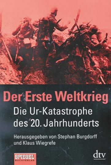 Der Erste Weltkrieg - Die Ur-Katastrophe des 20. Jahrhunderts