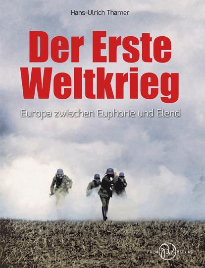 Der Erste Weltkrieg. Europa zwischen Euphorie und Elend.