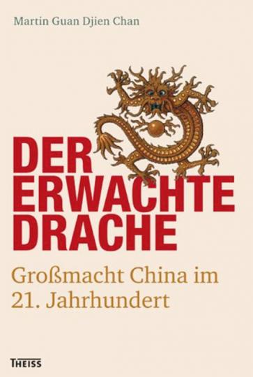 Der erwachte Drache. Großmacht China im 21. Jahrhundert.